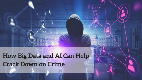 HOW BIG DATA AND AI CAN HELP CRACK DOWN ON CRIME